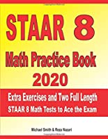 STAAR 8 Math Practice Book 2020: Extra Exercises and Two Full Length STAAR Math Tests to Ace the Exam