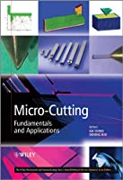 Micro-Cutting: Fundamentals and Applications (Microsystem and Nanotechnology Series (ME20))