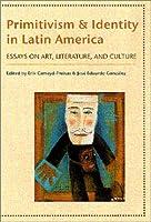 Primitivism and Identity in Latin America: Essays on Art, Literature, and Culture