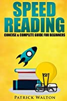 Speed Reading: Concise & Complete Guide for Beginners.