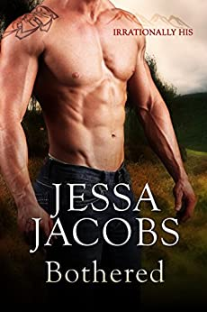 Bothered: A Billionaire Cowboy Stepbrother Romance (Irrationally His Book 1) by [Jacobs, Jessa]