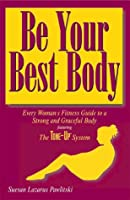 Be Your Best Body: Every Woman's Fitness Guide to a Strong & Graceful Body
