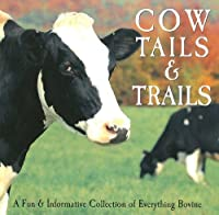 Cow Tails & Trails: A Fun & Informative Collection Of Everything Bovine