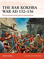 The Bar Kokhba War Ad 132-136: The Last Jewish Revolt Against Imperial Rome (Campaign Series)