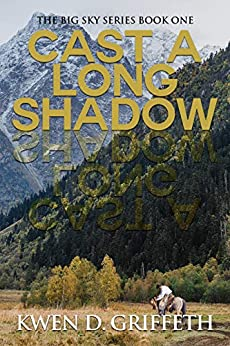 Cast A Long Shadow (The Big Sky Series Book 1) by [Griffeth, Kwen D]