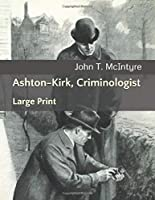 Ashton-Kirk, Criminologist: Large Print
