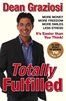 Totally Fulfilled: More Money, More Freedom, More Smiles, Less Stress