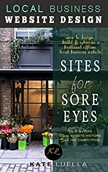 Sites For Sore Eyes, Local Offline Business Website Design: How to design, build and optimise a local business website by [Luella, Kate]
