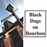 Black Dogs on Bourbon