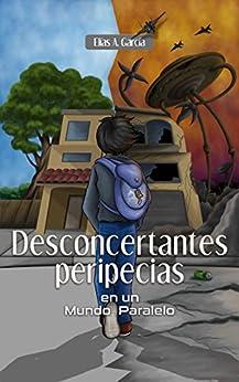 Desconcertantes peripecias en un Mundo Paralelo (Spanish Edition) by [García, Elías A.]