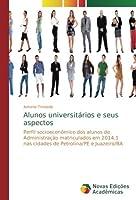 Alunos universitários e seus aspectos: Perfil socioeconômico dos alunos de Administração matriculados em 2014.1 nas cidades de Petrolina/PE e Juazeiro/BA