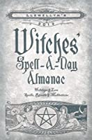 Llewellyn's 2013 Witches' Spell-a-Day Almanac: Holidays & Lore, Spells, Rituals & Meditations (Llewellyn's Witches' Spell-A-Day Almanac)