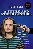 A Futile and Stupid Gesture: How Doug Kenney and National Lampoon Changed Comedy Forever (English Edition)