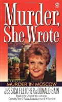 Murder in Moscow (Murder, She Wrote) by Jessica Fletcher Donald Bain(1998-05-01)