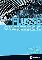 Fluesse ausgraben: Literarisches Treibgut aus Bielefeld