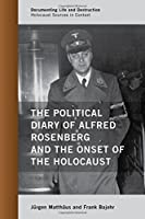 The Political Diary of Alfred Rosenberg and the Onset of the Holocaust (Documenting Life and Destruction: Holocaust Sources in Context)【洋書】 [並行輸入品]