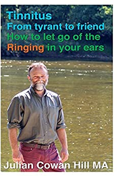 Tinnitus, From Tyrant to Friend: How to Let Go of Ringing in your Ears by [Cowan Hill, Julian]