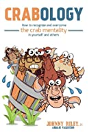 Crabology: How to Recognize and Overcome the Crab Mentality in Yourself and Others