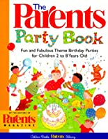 The Parents' Party Book: Fun and Fabulous Theme Birthday Parties for Children 2 to 8 Years Old (Golden Books Parents Library)