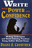 Write With Power and Confidence: Writing Techinques and Book-Industry Practices Every Author Should Know