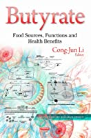 Butyrate: Food Sources, Functions and Health Benefits (Biochemistry Research Trends)