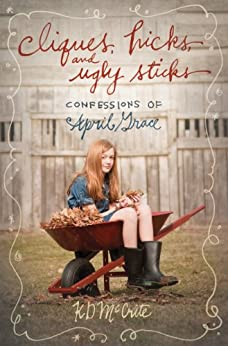 Cliques, Hicks, and Ugly Sticks (The Confessions of April Grace Book 2) by [McCrite, KD]