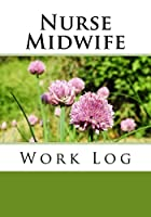 Nurse Midwife Work Log: Work Journal, Work Diary, Log - 132 Pages, 7 X 10 Inches