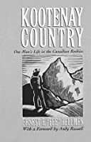 Kootenay Country: One Man's Life in the Canadian Rockies