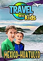 Travel with Kids: Mexico Huatulco [DVD]
