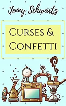 Curses and Confetti (The Bustlepunk Chronicles Book 3) by [Schwartz, Jenny]