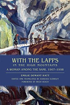 With the Lapps in the High Mountains: A Woman among the Sami, 1907–1908 by [Hatt, Emilie Demant]