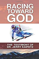 Racing Toward God: The Testimony of Dr. Jerry Kaifetz