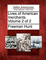 Lives of American Merchants. Volume 2 of 2