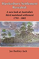 Hawkesbury Settlement Revealed: A New Look at Australia's Third Mainland Settlement 1783-1802