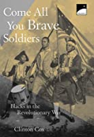 Come All You Brave Soldiers: Blacks in the Revolutionary War (Polaris)