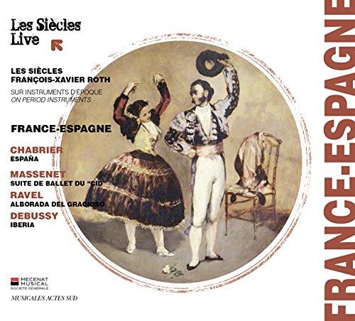 フランス - スペイン ~ シャブリエ : 狂詩曲 「スペイン」 他 (France - Espagne ~ Chabrier : Espana | Massenet : Suite de Ballet du ''Cid'' | Ravel : Alborada Del Gracioso | Debussy : Iberia / Les Siecles | Francois-Xavier Roth) [輸入CD] [日本語帯・解説付]