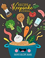 Recipe Keepsake Journal: Mom's Recipe Book: A Blank Cookbook Journal with Guided Prompts