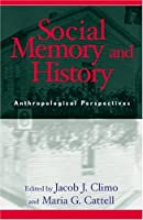 Social Memory and History: Anthropological Perspectives