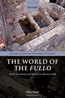 The World of the Fullo: Work, Economy, and Society in Roman Italy (Oxford Studies on the Roman Economy)