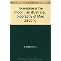 To embrace the moon : an illustrated biography of Mao Zedong