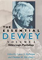 The Essential Dewey, Vol. 2: Ethics, Logic, Psychology (Volume 2) by Unknown(2009-11-30)