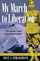 My March to Liberation: A Jewish Boy's Story of Partizan Warware