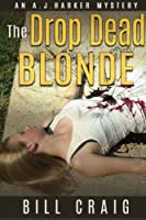 The Drop Dead Blonde (Aj Harker Mysteries)