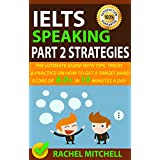 IELTS Speaking Part 2 Strategies: The Ultimate Guide With Tips, Tricks, And Practice On How To Get A Target Band Score Of 8.0+ In 10 Minutes A Day (English Edition)