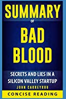 Summary of Bad Blood: Secrets and Lies in a Silicon Valley Startup By John Carreyrou