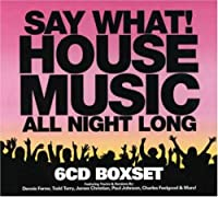 Say What House Music All Night Long