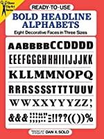 Ready-to-Use Bold Headline Alphabets: Eight Decorative Faces in Three Sizes (Dover Clip Art Ready-to-Use) by Dan X. Solo(1991-09-19)