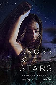 Cross the Stars (Crossing Stars Duet, Book 1) by [Kimball, Venessa]
