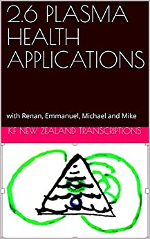 2.6 PLASMA HEALTH APPLICATIONS: with Renan, Emmanuel, Michael and Mike (Year 2: The Knowledge Seeker Workshops Book 6) by [Transcriptions, Kf New Zealand]