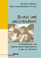 Brutal und unkontrolliert: Schuelergewalt und Interventionsmoeglichkeiten in der Grundschule